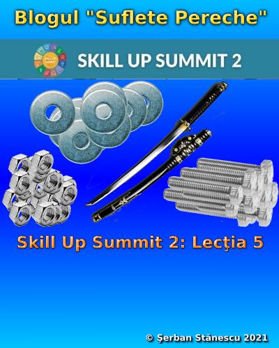 Skill Up Summit 2: Lecţia 5