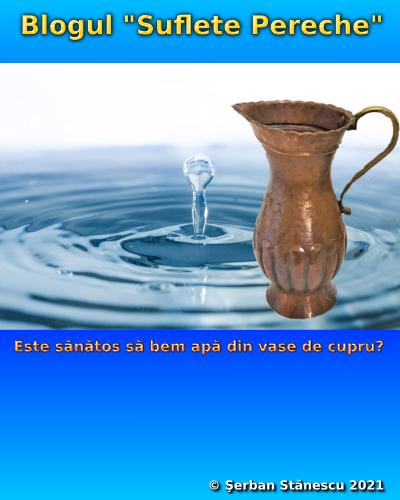 Este sănătos să bem apă din vase de cupru?